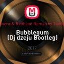 Ralvero & Redhead Roman vs Twoloud - Bubblegum (Dj dzeju Bootleg)
