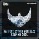 RAI Ft. Esther Von Haze - Keep My Cool (Original Mix)