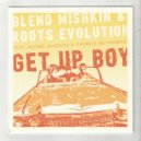 Blend Mishkin & Daphne Bluebird & Promise No Promises & Roots Evolution - Get Up Boy (Dub) ( (Original Mix))