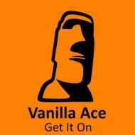 Vanilla Ace - Get It On (K & K Remix) (Original Mix)