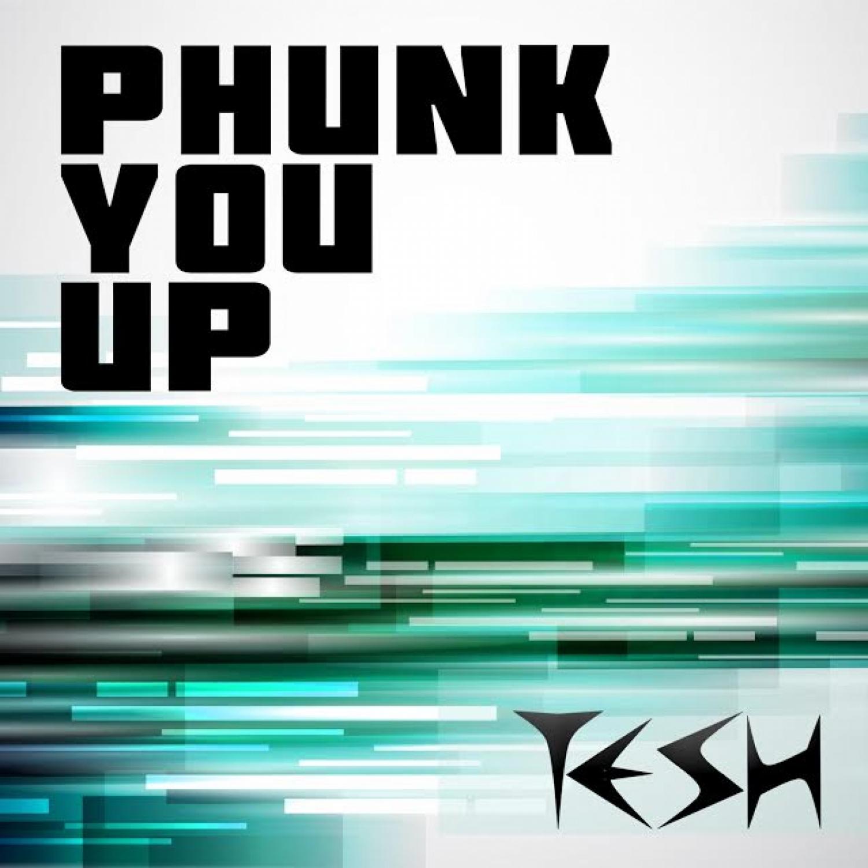 TESH - Phunk You Up (Original Mix)