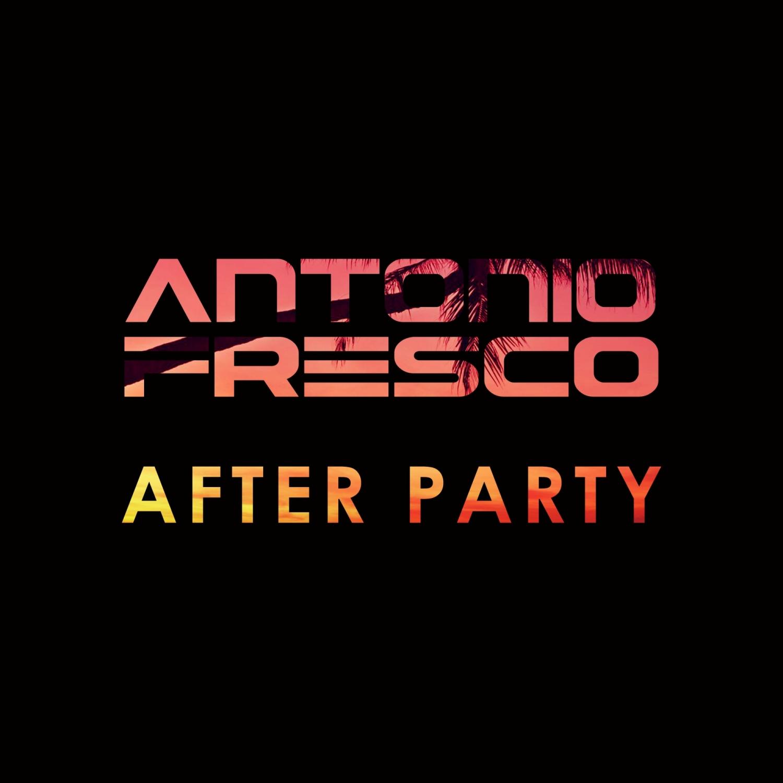 Antonio Fresco - After Party (Original Mix)