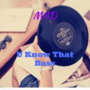 Mad - U Know That Bass (Original Mix)