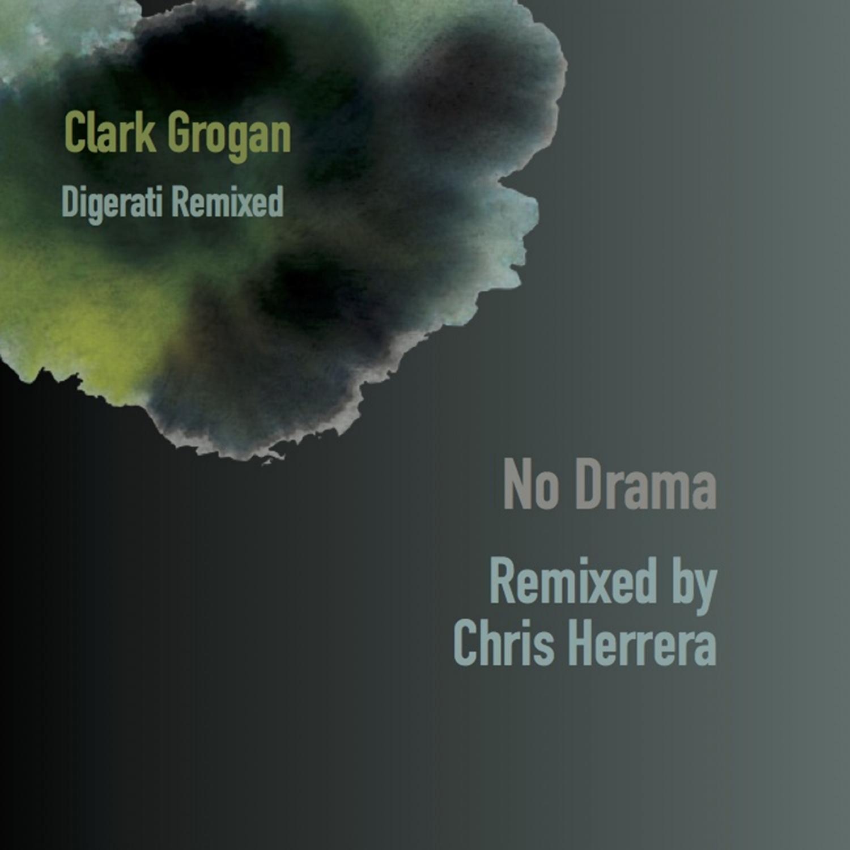 Clark Grogan  - No Drama (Chris Herrera Remix)