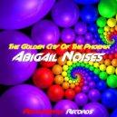 Abigail Noises - The Golden City Of The Phoenix (Original mix)