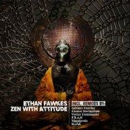 Ethan Fawkes  - Zen With Attitude (Vector Commander Remix)