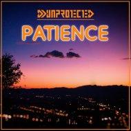 DJ Unprotected - Patience (Original Mix)