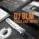 DJ 8LM - Feels like music (Original mix)