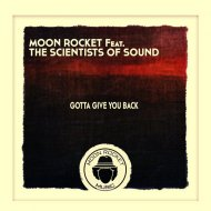 Moon Rocket feat. The Scientists Of Sound - Gotta Give You Back  (Main Mix)