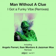 Man Without A Clue - I Got A Funky Vibe (Angelo Ferreri Soulful Touch Mix)