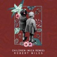Robert Miles - Children (Mica Remix) (Original Mix)