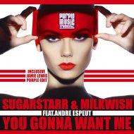 Sugarstarr & Milkwish feat. Andre Espeut - You Gonna Want Me (Jamie Lewis Revamped Purple Edit) (Original Mix)