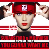 Sugarstarr & Milkwish feat. Andre Espeut - You Gonna Want Me (Original Mix)