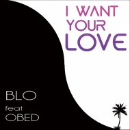 Blo Cox - I Want Your Love (Electro Mix)