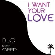 Blo Cox - I Want Your Love (Kuduro Mix)