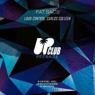 Loud Control & Carlos Colleen - Fat Sacs (Original Mix)