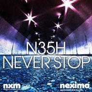 N35H - Never Stop (Original mix)