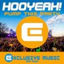 HOOYEAH! - Pump This Party (Original Mix)