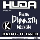 Huda & Dustin Dynasty Nelson - Bring It Back (Dynasty Remix)