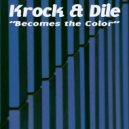 Krok & Dile - Becomes The Color (Original Mix)