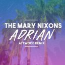 The Mary Nixons - Adrian (Attwood Remix) (Original Mix)