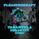 Pleasurekraft - Tarantula (Dub Sweet Remix) (Original Mix )