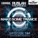 Ruslan Radriges - Make Some Trance 160 (Radio Show)