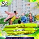 VIU VIU  - Малонала (Hang Mos & Alexx Slam Remix) (Original Mix)