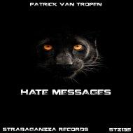 Patrick Van Tropen - Hate Mesagges (Original Mix)