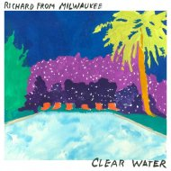 Richard From Milwaukee - Clear Water  (Original Mix)