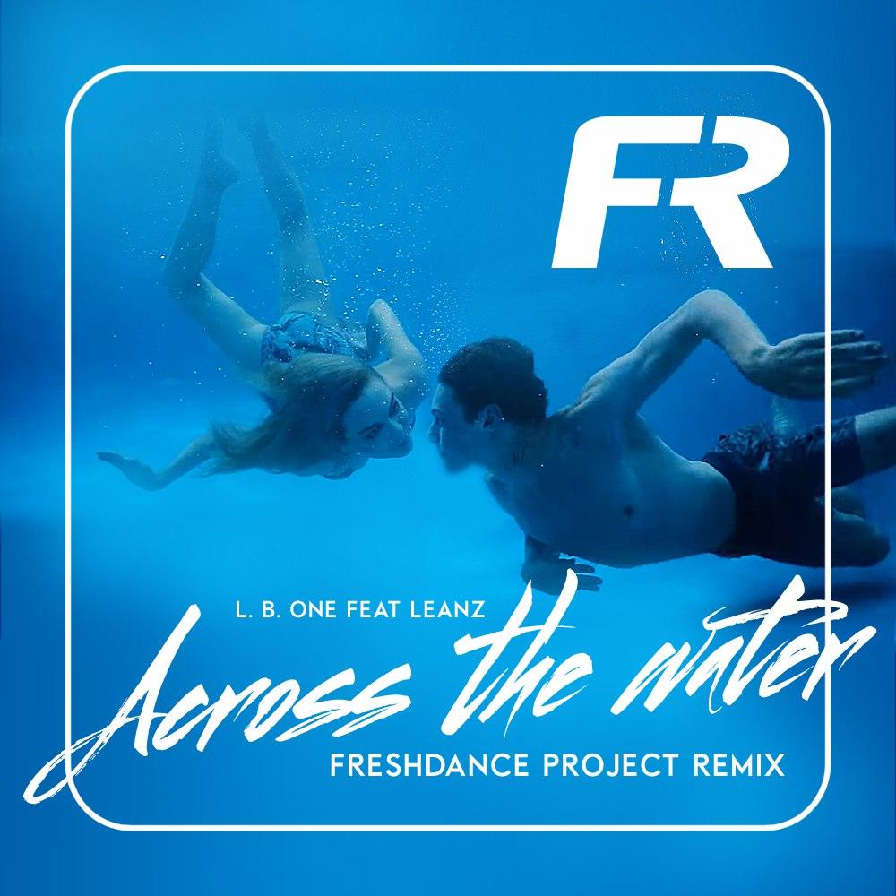 L.B. One - Across the water (feat. Laenz) (Freshdance project remix (Freshdance project remix)