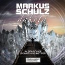Markus Schulz & Dakota - In Search of Something Better (Extended Mix)