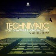 Technimatic feat. Jono McCleery - Hold On A While (Alix Perez Remix) (Original Mix)