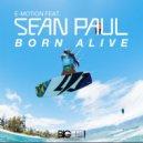 E-Motion Ft. Sean Paul - Born Alive (Bodybangers Extended Mix) (Original Mix)