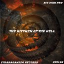 Big Man Pro - The Kitchen Of The Hell (Original Mix)