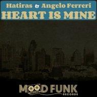 Hatiras & Angelo Ferreri - Heart Is Mine (Original Mix)