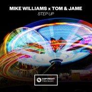 Mike Williams, Tom & Jame - Step Up  (Original Mix)