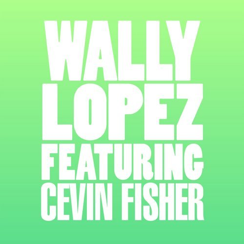 Wally Lopez feat. Cevin Fisherr - Don\'t Stop (Original Mix)