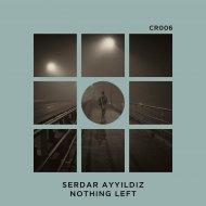 Serdar Ayyildiz - Nothing Left (Original Mix)