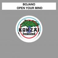 Bojano - Open Your Mind (Original Mix)
