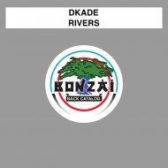 DKade - Rivers (Troughman Remix)