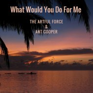 The Artful Force & Ant Cooper - What Would You Do for Me (Extended Mix) (Original Mix)