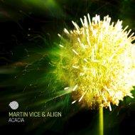 Martin Vice & ALIGN - Acacia (Original Mix)