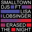 Smalltown DJs feat. Lisa Lobsinger  - Erased The Night (Original Mix)