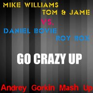Mike Williams, Tom & Jame vs. Daniel Bovie, Roy Rox - Go Crazy Up (Andrey Gorkin Mash Up)
