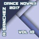 A-Sanchez  - Dance NowMix 2017 vol 18 (Original Mix)