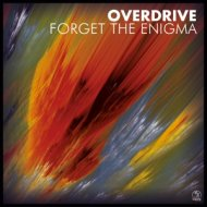 Overdrive - Forget The Enigma (Original Mix)