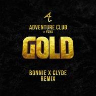 Adventure Club  -  Gold (BONNIE, CLYDE Remix) (Original Mix)