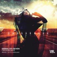 Daniel B & Seven - Crossroads (Ash K & Junior Uplifting Remix)