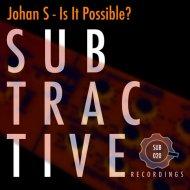 Johan S - Is It Possible? (Radio Edit) (Original Mix)